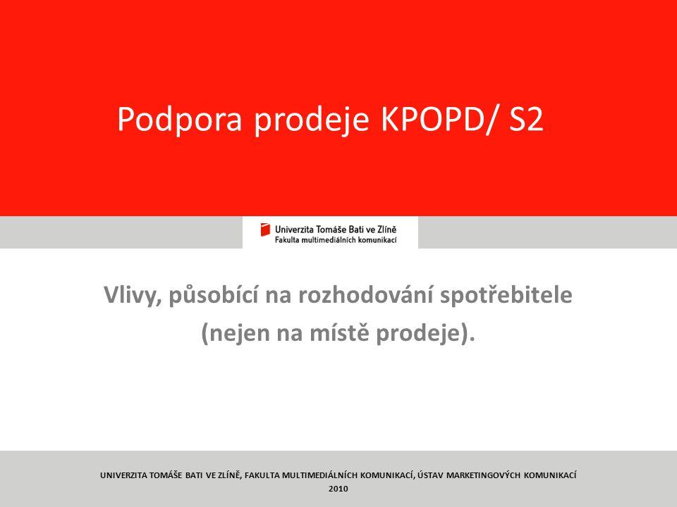13 Podpora prodeje KPOPD/ S2 Vlivy, působící na rozhodování spotřebitele (nejen na místě prodeje). UNIVERZITA TOMÁŠE BATI VE ZLÍNĚ, FAKULTA MULTIMEDIÁ