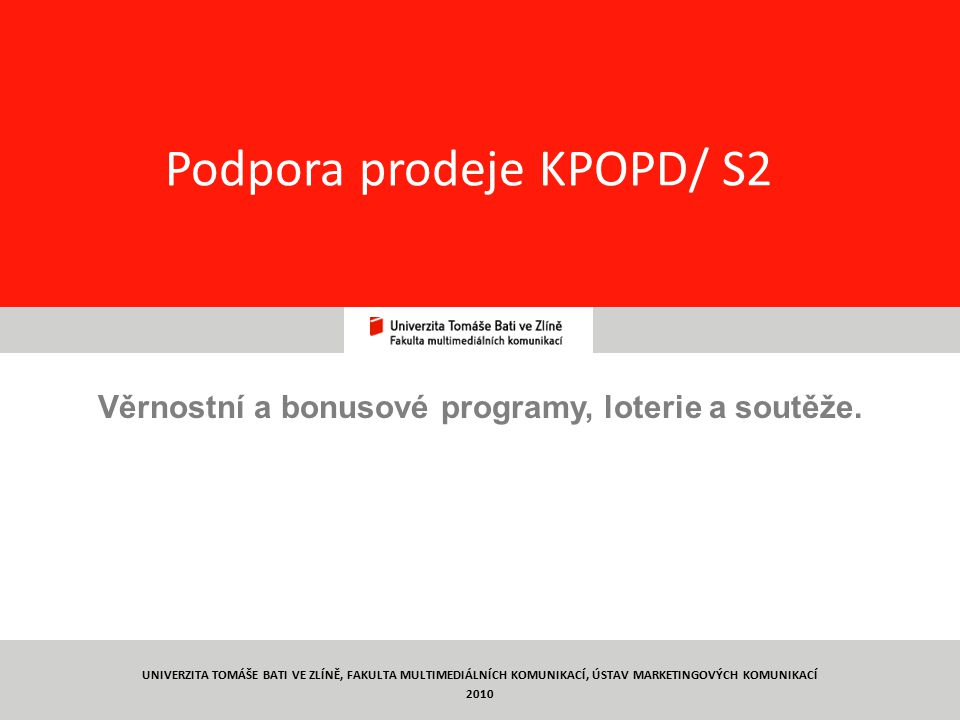 7 Bonusové programy Podpora prodeje KPOPD/ S2 Podstata: klient za určitou jednotku spotřeby dostává bonus – např.