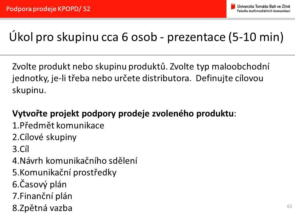 63 Úkol pro skupinu cca 6 osob - prezentace (5-10 min) Podpora prodeje KPOPD/ S2 Zvolte produkt nebo skupinu produktů. Zvolte typ maloobchodní jednotk
