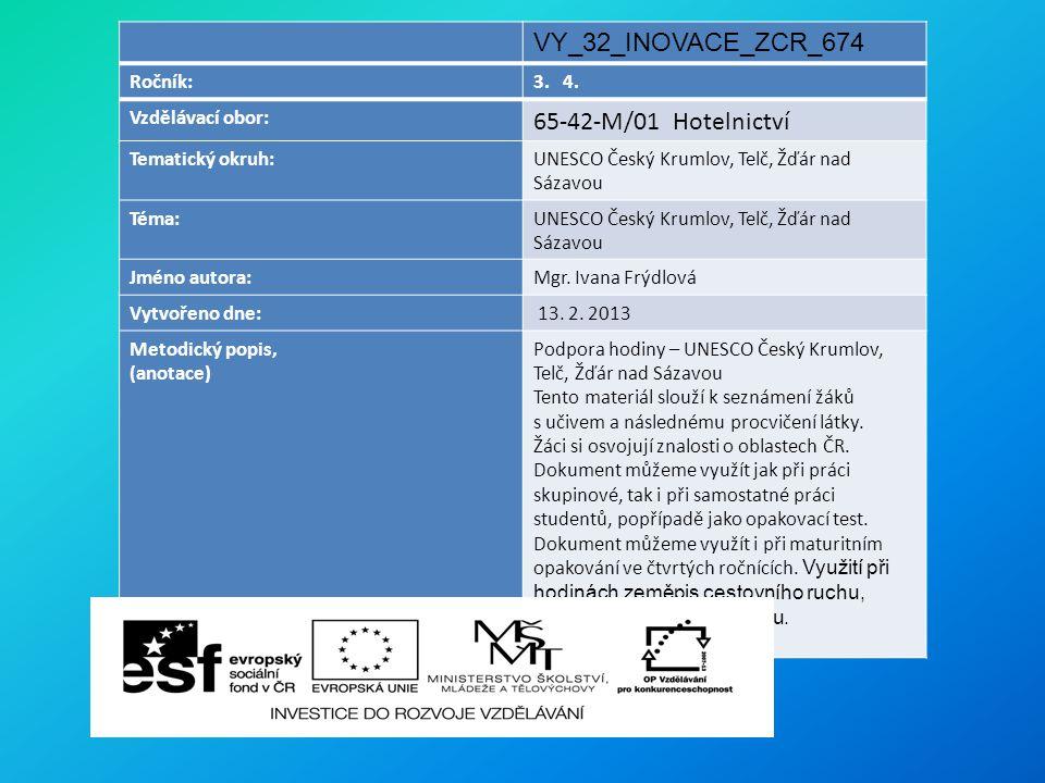 VY_32_INOVACE_ZCR_674 Ročník:3. 4. Vzdělávací obor: 65-42-M/01 Hotelnictví Tematický okruh:UNESCO Český Krumlov, Telč, Žďár nad Sázavou Téma:UNESCO Če