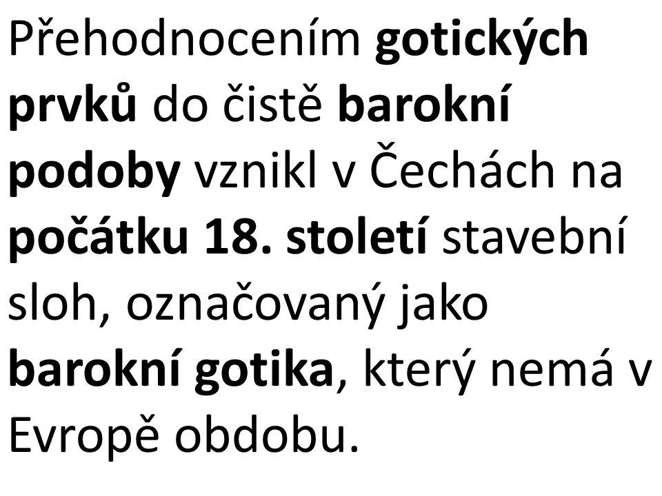 Přehodnocením gotických prvků do čistě barokní podoby vznikl v Čechách na počátku 18. století stavební sloh, označovaný jako barokní gotika, který nem