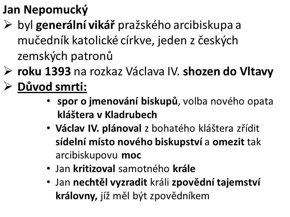 Jan Nepomucký  byl generální vikář pražského arcibiskupa a mučedník katolické církve, jeden z českých zemských patronů  roku 1393 na rozkaz Václava