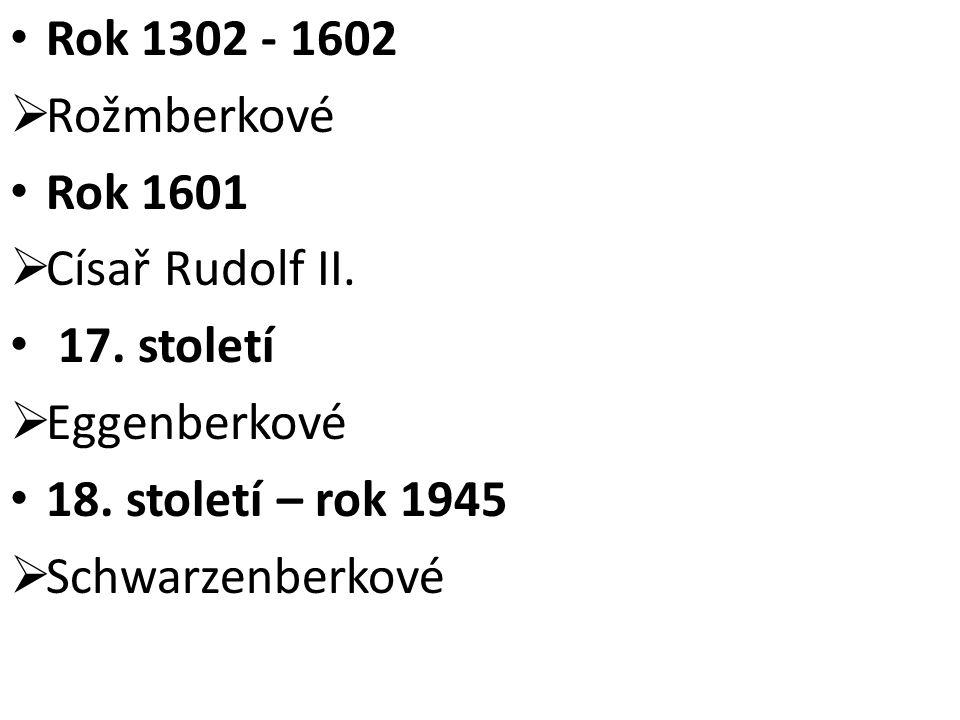 Rok 1302 - 1602  Rožmberkové Rok 1601  Císař Rudolf II. 17. století  Eggenberkové 18. století – rok 1945  Schwarzenberkové