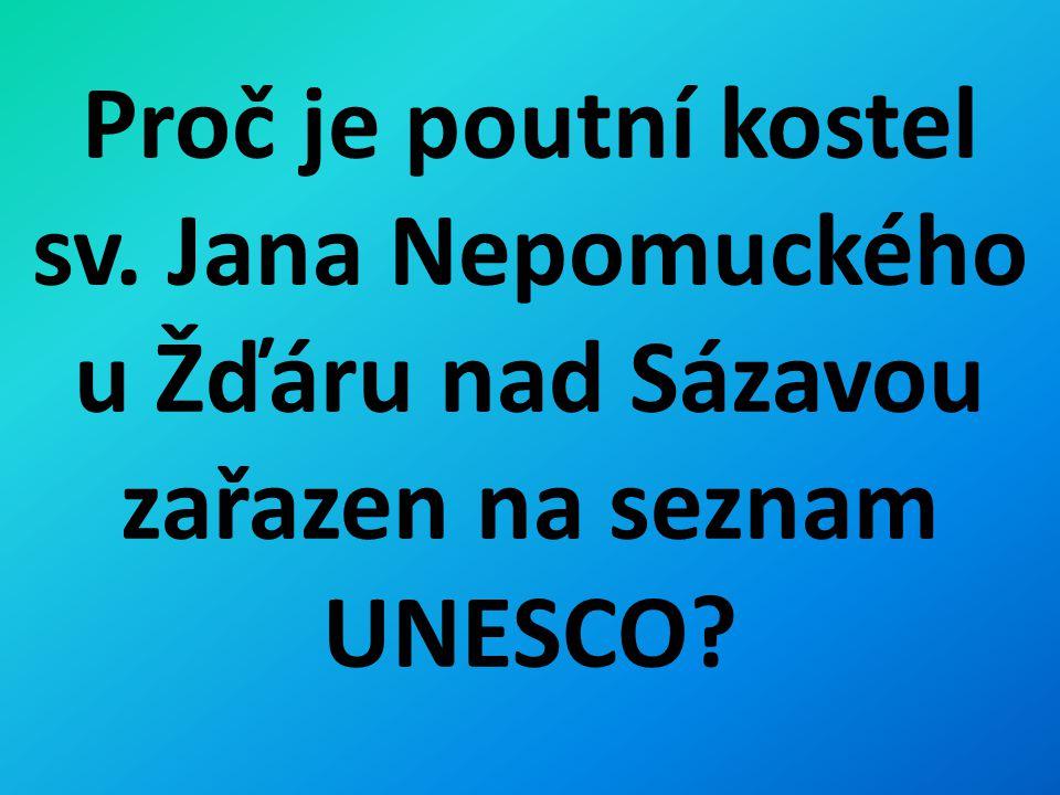 Proč je poutní kostel sv. Jana Nepomuckého u Žďáru nad Sázavou zařazen na seznam UNESCO?