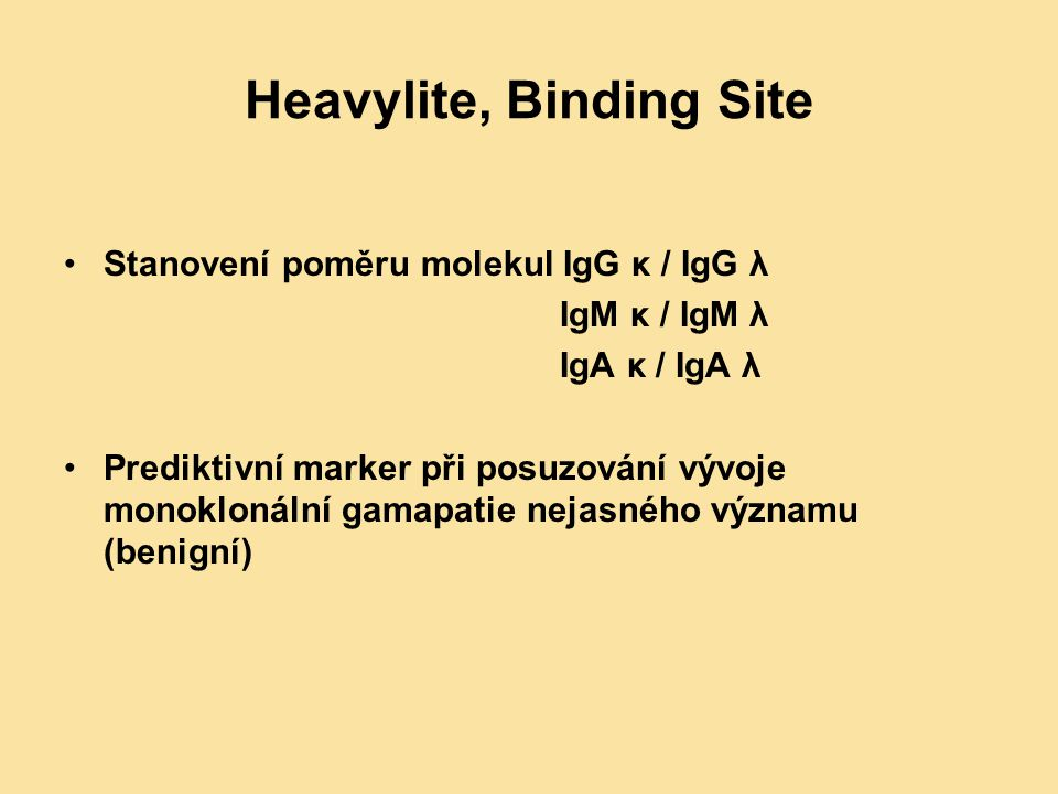 Heavylite, Binding Site Stanovení poměru molekul IgG κ / IgG λ IgM κ / IgM λ IgA κ / IgA λ Prediktivní marker při posuzování vývoje monoklonální gamap