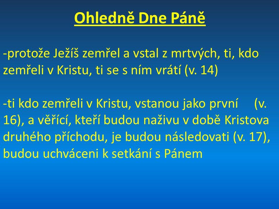 Ohledně Dne Páně -protože Ježíš zemřel a vstal z mrtvých, ti, kdo zemřeli v Kristu, ti se s ním vrátí (v.