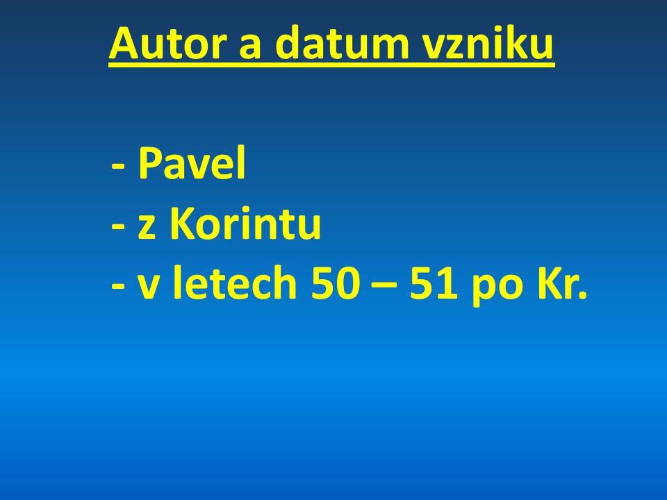 Autor a datum vzniku - Pavel - z Korintu - v letech 50 – 51 po Kr.