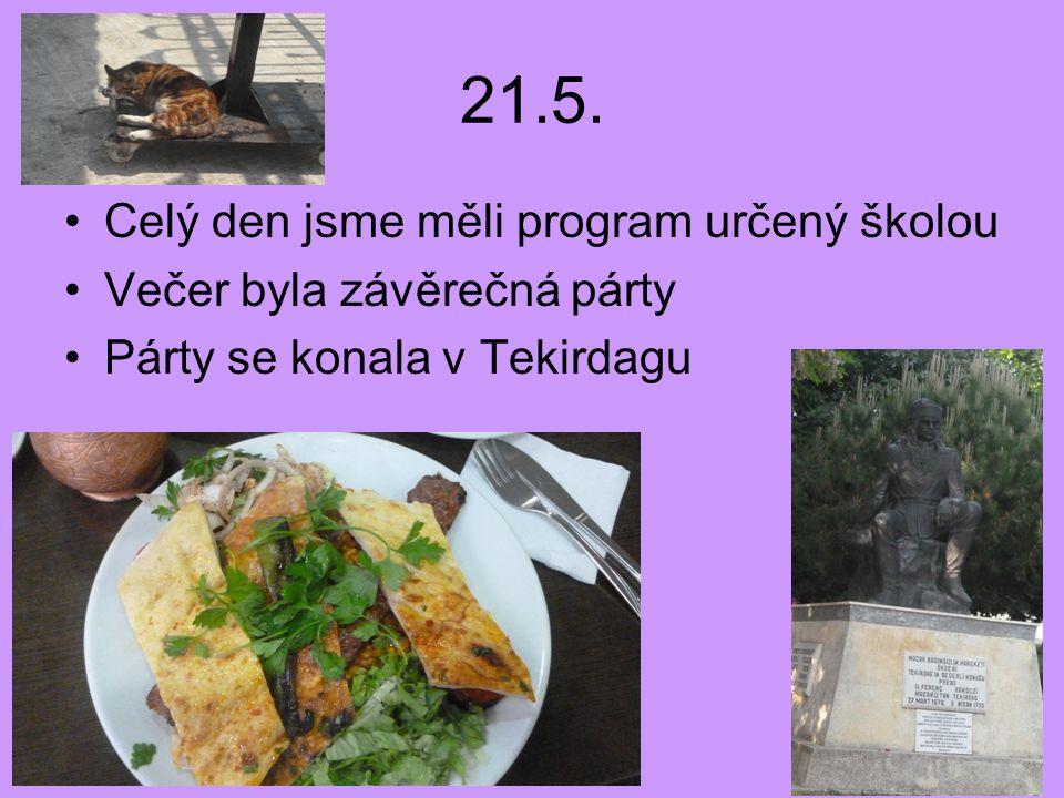 21.5. Celý den jsme měli program určený školou Večer byla závěrečná párty Párty se konala v Tekirdagu
