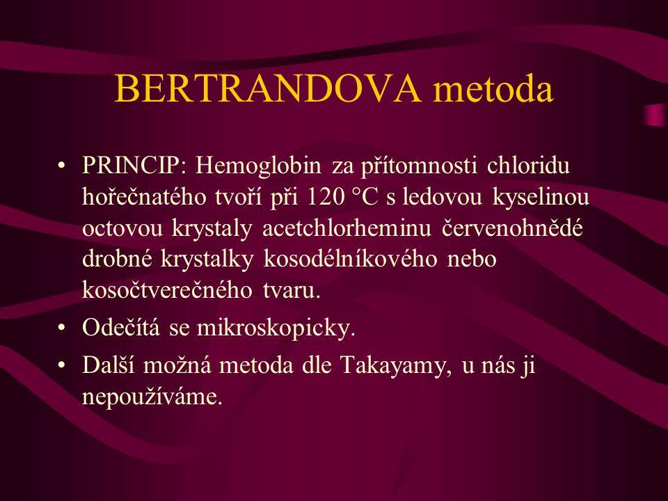 BERTRANDOVA metoda PRINCIP: Hemoglobin za přítomnosti chloridu hořečnatého tvoří při 120  C s ledovou kyselinou octovou krystaly acetchlorheminu červenohnědé drobné krystalky kosodélníkového nebo kosočtverečného tvaru.