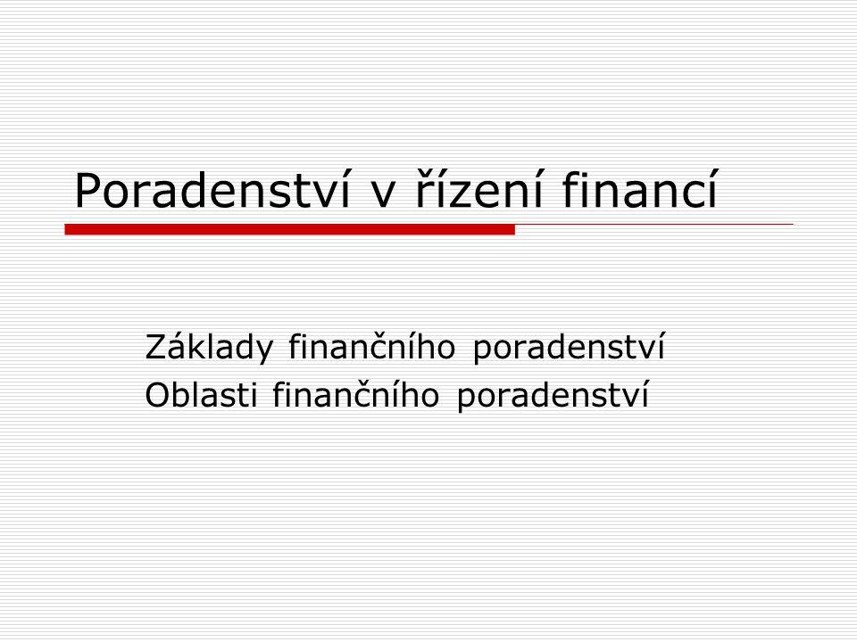 Poradenství v řízení financí Základy finančního poradenství Oblasti finančního poradenství