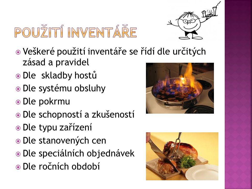  Veškeré použití inventáře se řídí dle určitých zásad a pravidel  Dle skladby hostů  Dle systému obsluhy  Dle pokrmu  Dle schopností a zkušeností