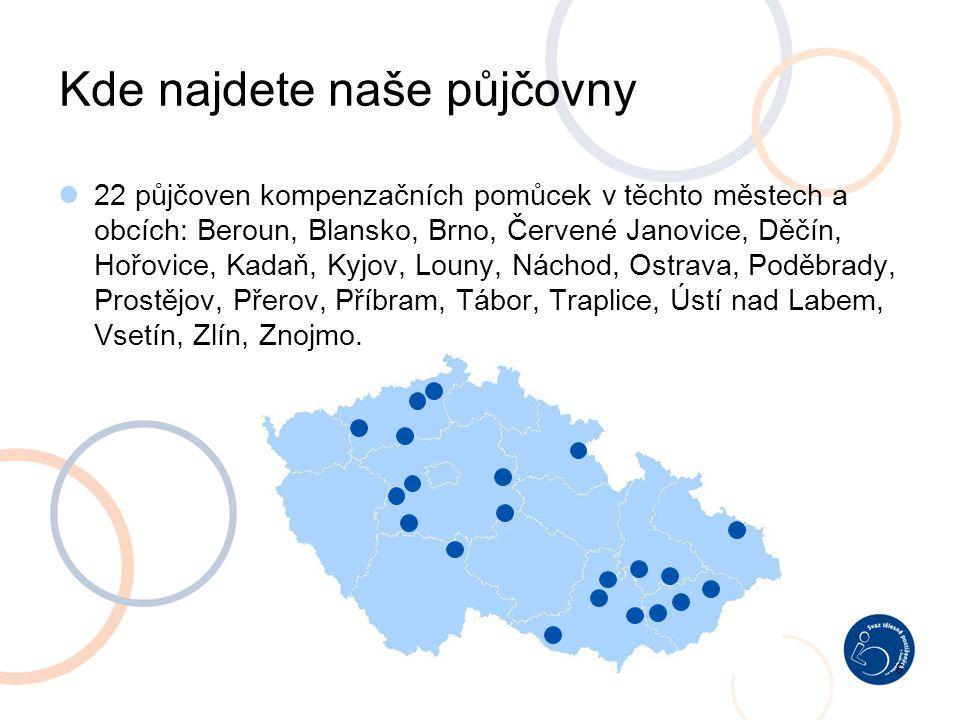 22 půjčoven kompenzačních pomůcek v těchto městech a obcích: Beroun, Blansko, Brno, Červené Janovice, Děčín, Hořovice, Kadaň, Kyjov, Louny, Náchod, Os