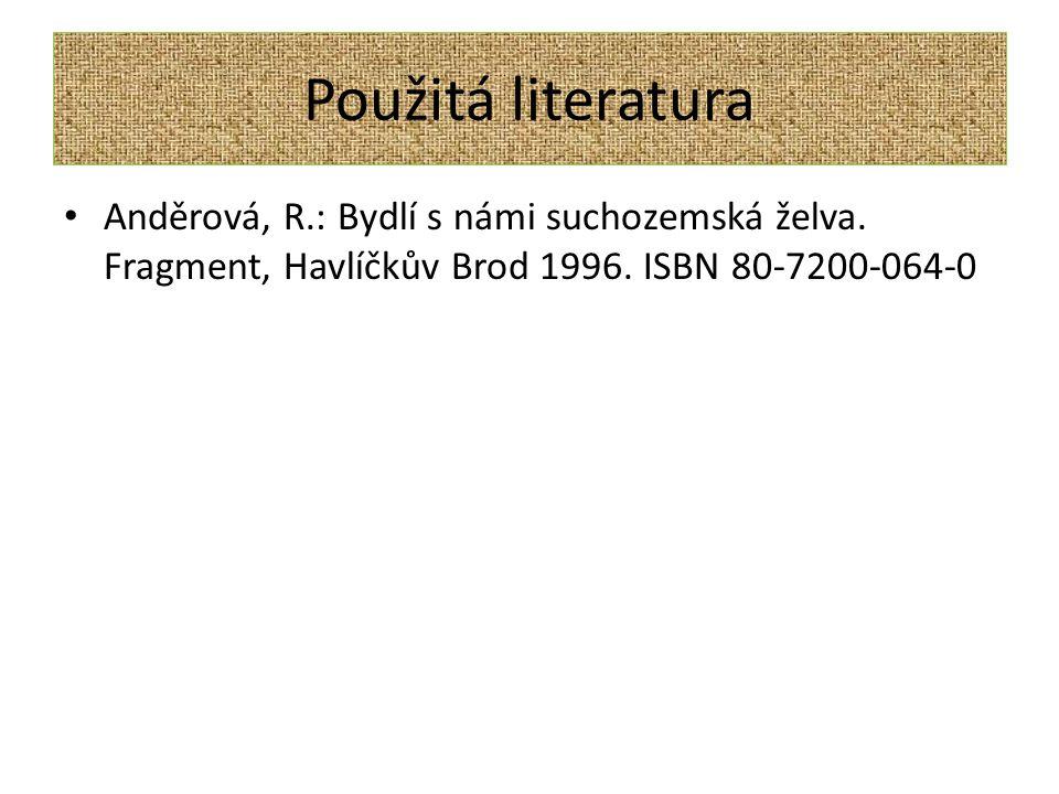 Použitá literatura Anděrová, R.: Bydlí s námi suchozemská želva. Fragment, Havlíčkův Brod 1996. ISBN 80-7200-064-0