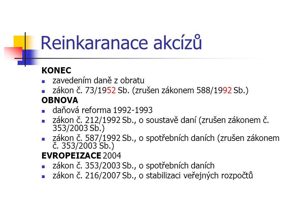 Reinkaranace akcízů KONEC zavedením daně z obratu zákon č. 73/1952 Sb. (zrušen zákonem 588/1992 Sb.) OBNOVA daňová reforma 1992-1993 zákon č. 212/1992