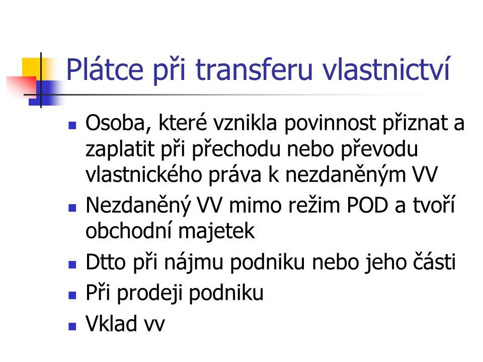 Plátce při transferu vlastnictví Osoba, které vznikla povinnost přiznat a zaplatit při přechodu nebo převodu vlastnického práva k nezdaněným VV Nezdan