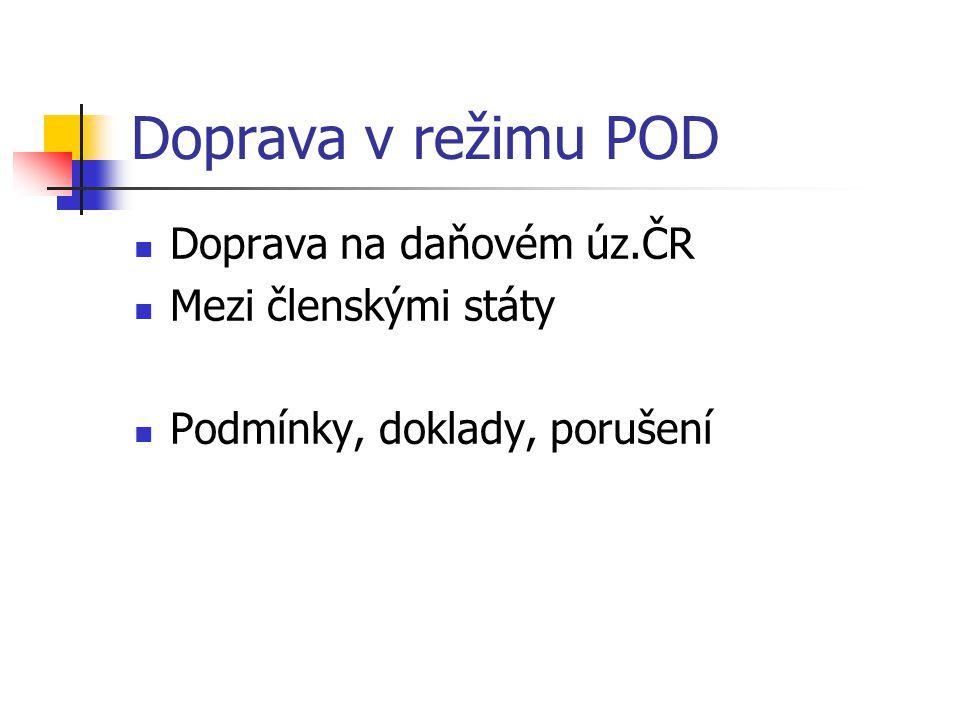 Doprava v režimu POD Doprava na daňovém úz.ČR Mezi členskými státy Podmínky, doklady, porušení