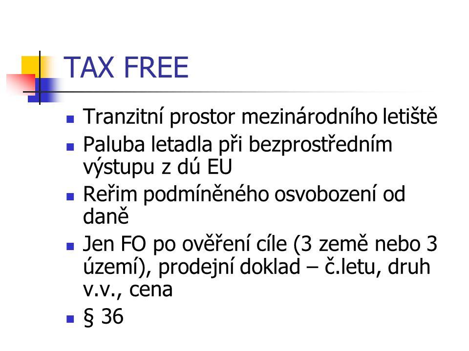 TAX FREE Tranzitní prostor mezinárodního letiště Paluba letadla při bezprostředním výstupu z dú EU Reřim podmíněného osvobození od daně Jen FO po ověření cíle (3 země nebo 3 území), prodejní doklad – č.letu, druh v.v., cena § 36