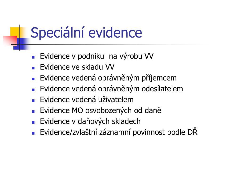 Speciální evidence Evidence v podniku na výrobu VV Evidence ve skladu VV Evidence vedená oprávněným příjemcem Evidence vedená oprávněným odesílatelem Evidence vedená uživatelem Evidence MO osvobozených od daně Evidence v daňových skladech Evidence/zvlaštní záznamní povinnost podle DŘ