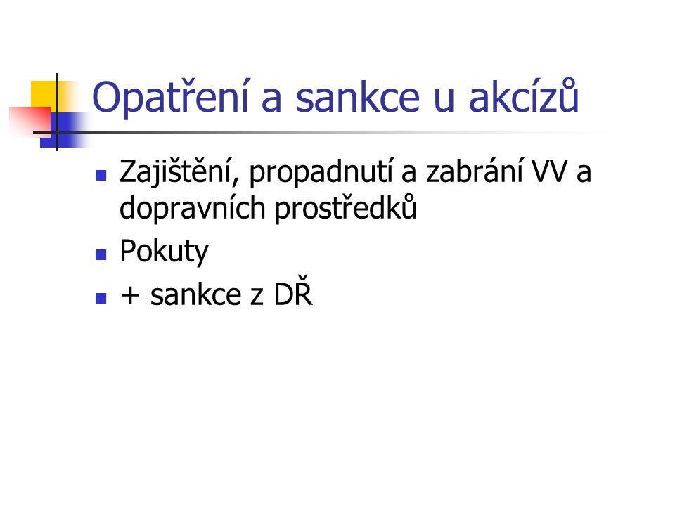 Opatření a sankce u akcízů Zajištění, propadnutí a zabrání VV a dopravních prostředků Pokuty + sankce z DŘ