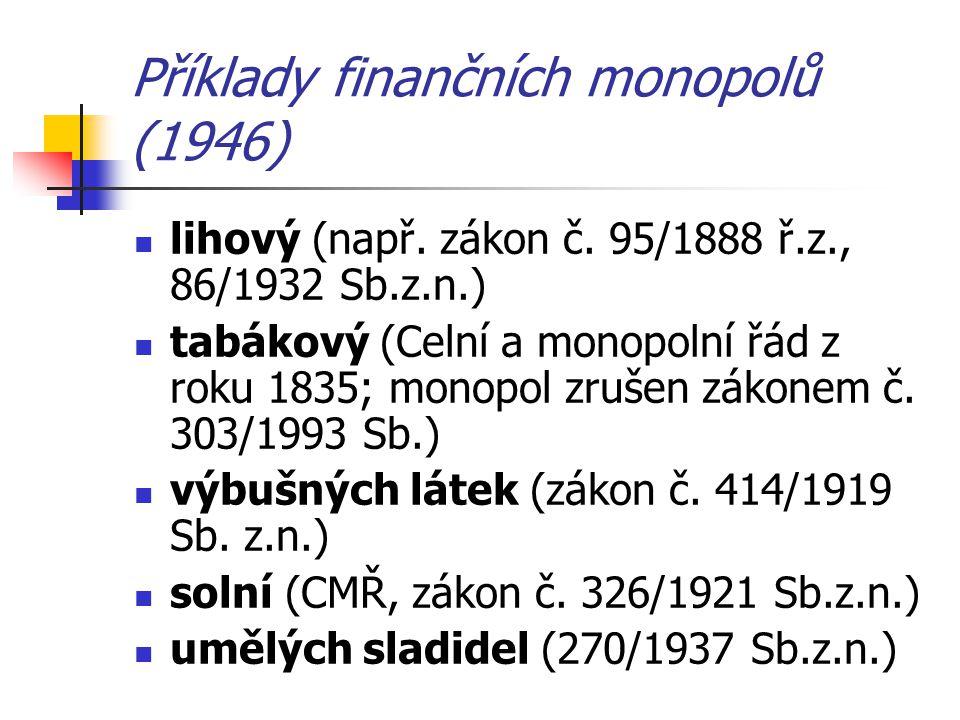 Příklady finančních monopolů (1946) lihový (např. zákon č. 95/1888 ř.z., 86/1932 Sb.z.n.) tabákový (Celní a monopolní řád z roku 1835; monopol zrušen