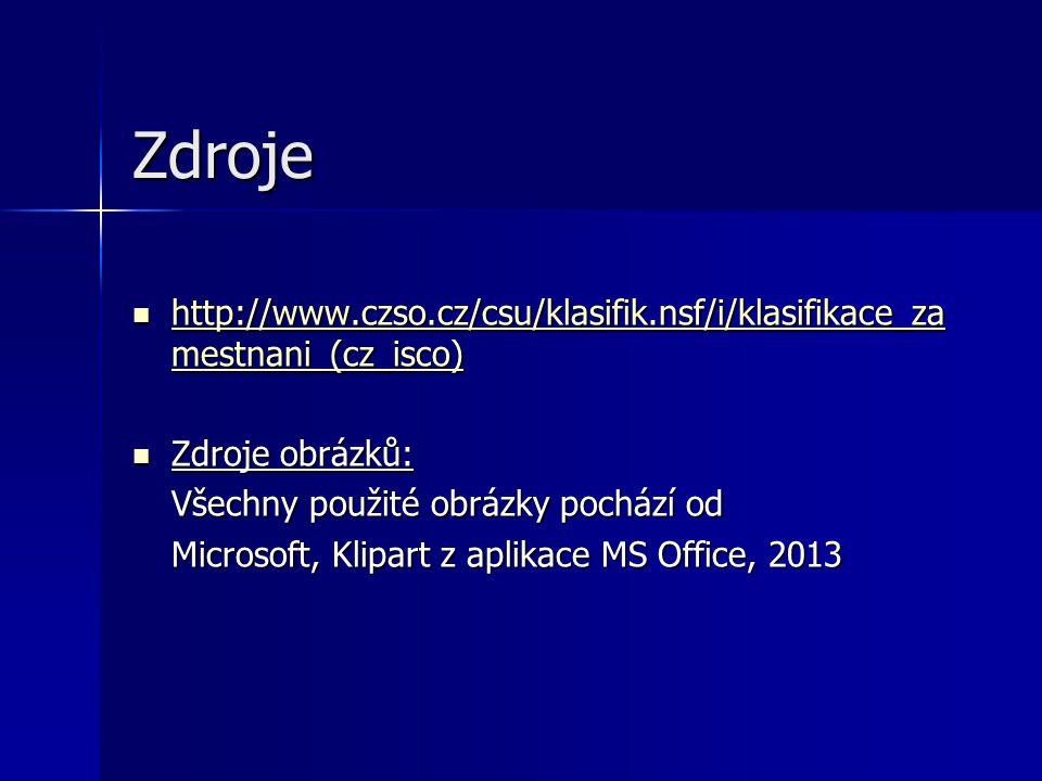 Zdroje http://www.czso.cz/csu/klasifik.nsf/i/klasifikace_za mestnani_(cz_isco) http://www.czso.cz/csu/klasifik.nsf/i/klasifikace_za mestnani_(cz_isco)