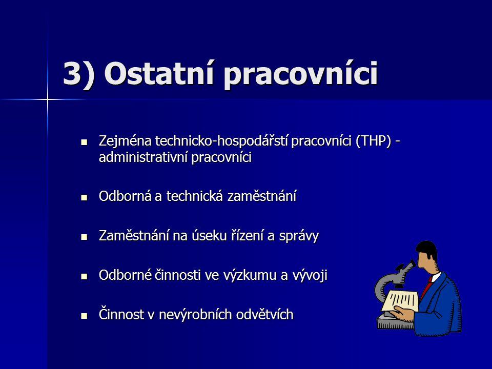 3) Ostatní pracovníci Zejména technicko-hospodářstí pracovníci (THP) - administrativní pracovníci Zejména technicko-hospodářstí pracovníci (THP) - adm