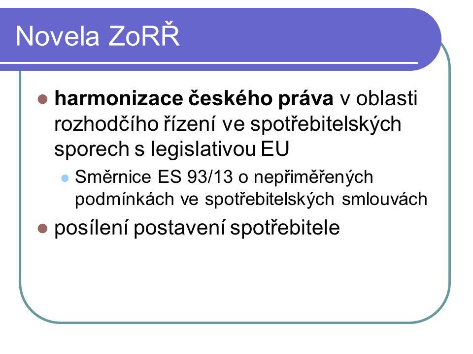 Novela ZoRŘ harmonizace českého práva v oblasti rozhodčího řízení ve spotřebitelských sporech s legislativou EU Směrnice ES 93/13 o nepřiměřených podmínkách ve spotřebitelských smlouvách posílení postavení spotřebitele