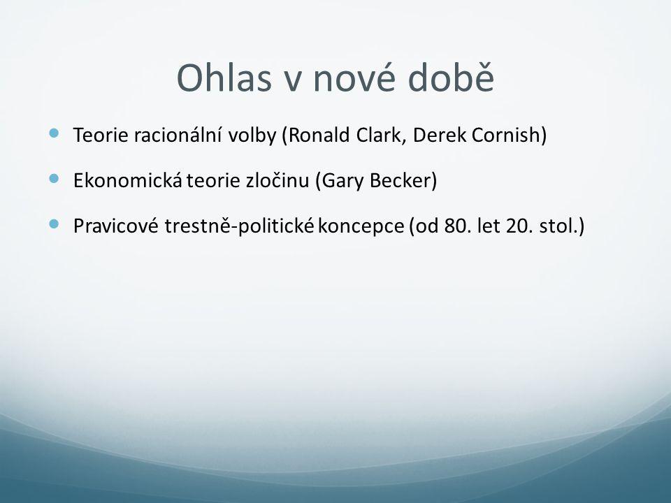 Ohlas v nové době Teorie racionální volby (Ronald Clark, Derek Cornish) Ekonomická teorie zločinu (Gary Becker) Pravicové trestně-politické koncepce (