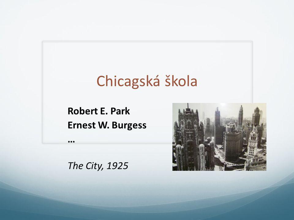 Chicagská škola Robert E. Park Ernest W. Burgess … The City, 1925