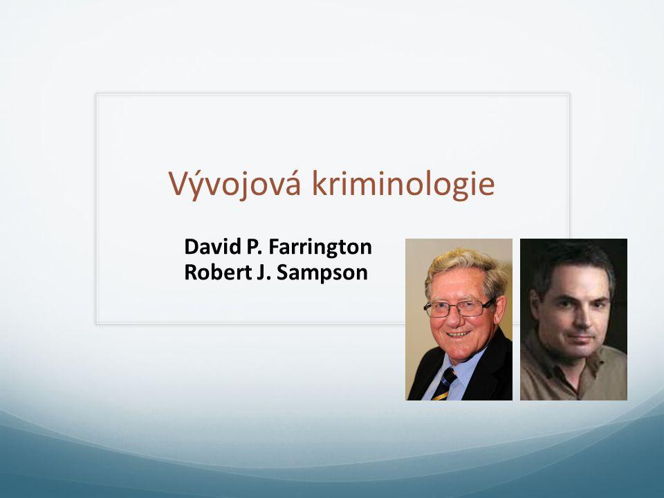Vývojová kriminologie David P. Farrington Robert J. Sampson