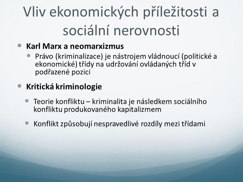 Vliv ekonomických příležitosti a sociální nerovnosti Karl Marx a neomarxizmus Právo (kriminalizace) je nástrojem vládnoucí (politické a ekonomické) tř