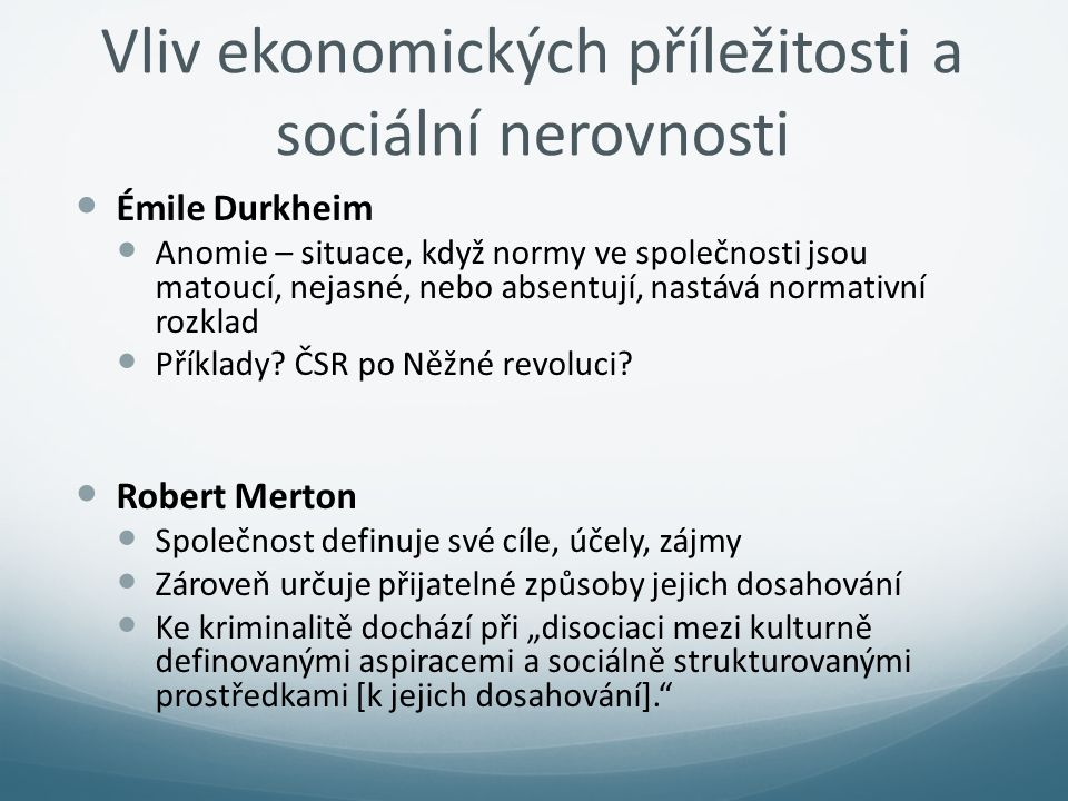Vliv ekonomických příležitosti a sociální nerovnosti Émile Durkheim Anomie – situace, když normy ve společnosti jsou matoucí, nejasné, nebo absentují,