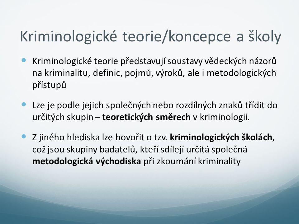 Kriminologické teorie/koncepce a školy Kriminologické teorie představují soustavy vědeckých názorů na kriminalitu, definic, pojmů, výroků, ale i metod
