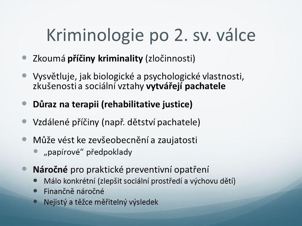Kriminologie po 2. sv. válce Zkoumá příčiny kriminality (zločinnosti) Vysvětluje, jak biologické a psychologické vlastnosti, zkušenosti a sociální vzt