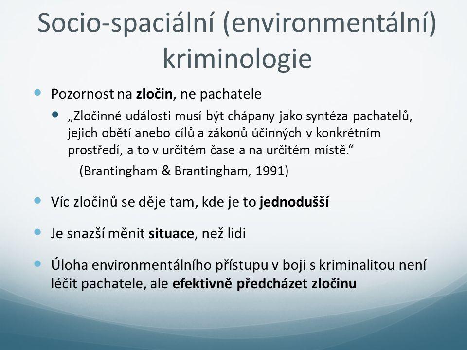 """Socio-spaciální (environmentální) kriminologie Pozornost na zločin, ne pachatele """"Zločinné události musí být chápany jako syntéza pachatelů, jejich ob"""