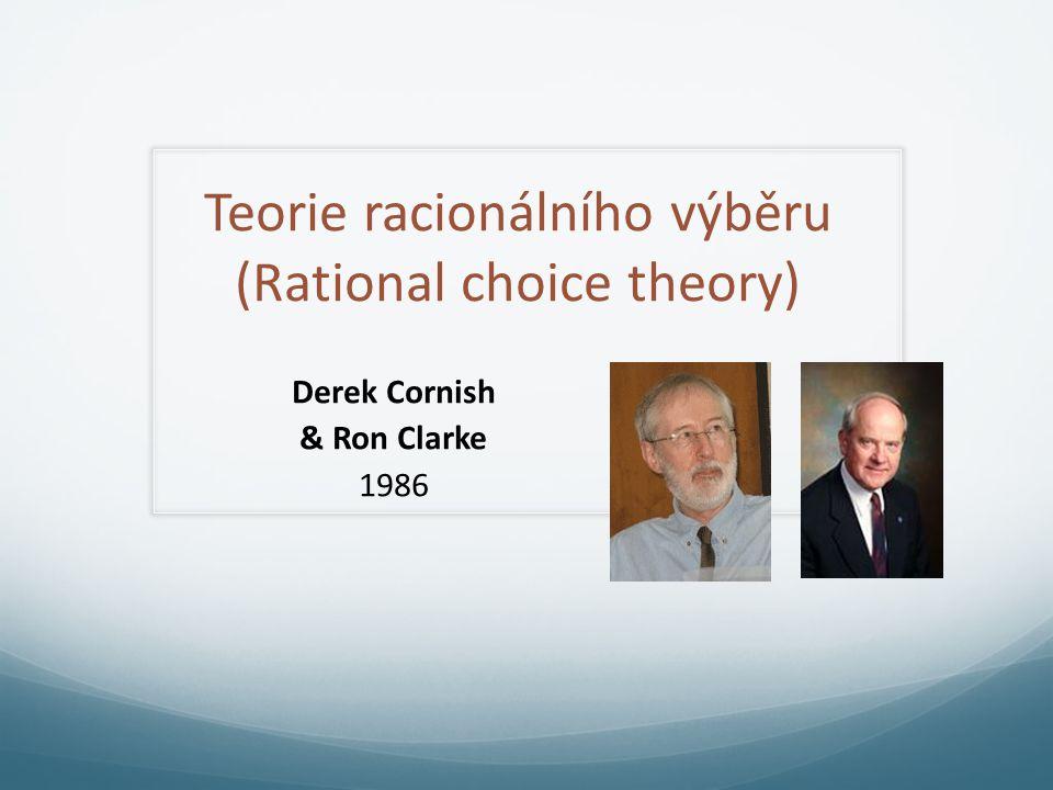 Teorie racionálního výběru (Rational choice theory) Derek Cornish & Ron Clarke 1986