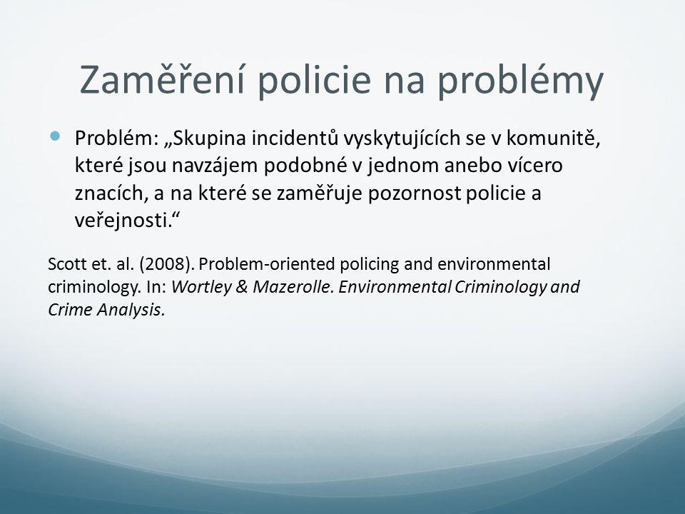"""Zaměření policie na problémy Problém: """"Skupina incidentů vyskytujících se v komunitě, které jsou navzájem podobné v jednom anebo vícero znacích, a na"""