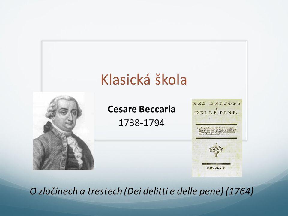 Klasická škola Cesare Beccaria 1738-1794 O zločinech a trestech (Dei delitti e delle pene) (1764)