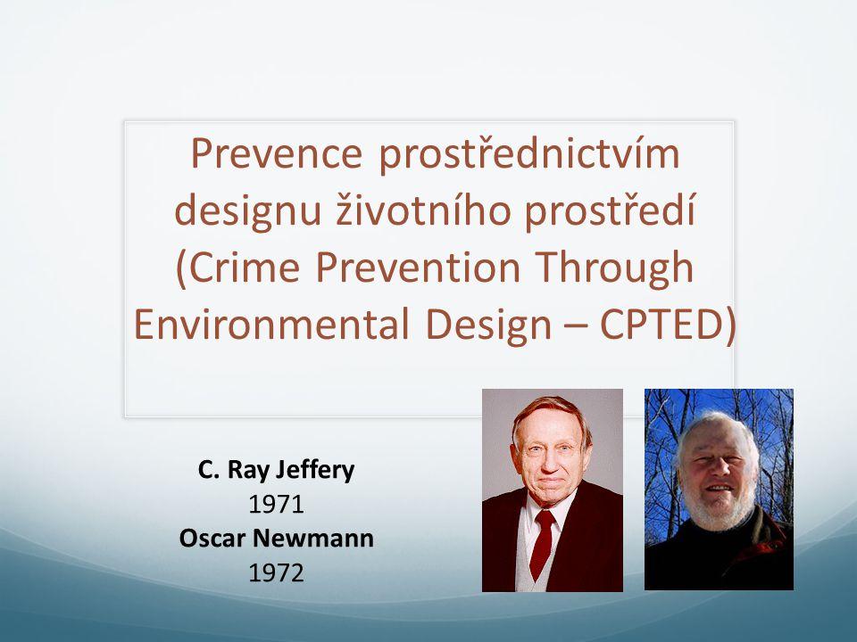 Prevence prostřednictvím designu životního prostředí (Crime Prevention Through Environmental Design – CPTED) C. Ray Jeffery 1971 Oscar Newmann 1972
