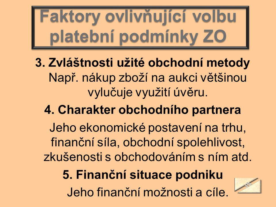 Faktory ovlivňující volbu platební podmínky ZO 3. Zvláštnosti užité obchodní metody Např. nákup zboží na aukci většinou vylučuje využití úvěru. 4. Cha