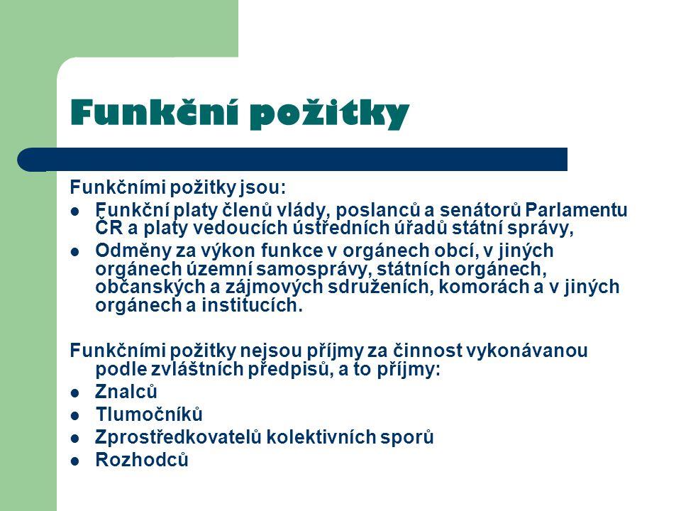 Funkční požitky Funkčními požitky jsou: Funkční platy členů vlády, poslanců a senátorů Parlamentu ČR a platy vedoucích ústředních úřadů státní správy,
