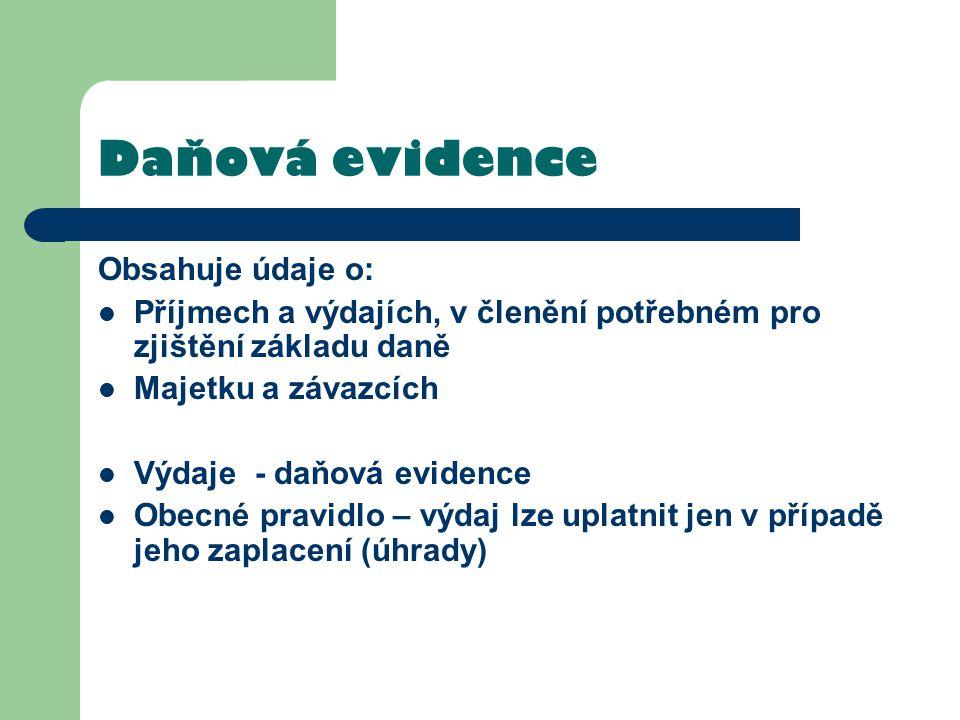 Daňová evidence Obsahuje údaje o: Příjmech a výdajích, v členění potřebném pro zjištění základu daně Majetku a závazcích Výdaje - daňová evidence Obec