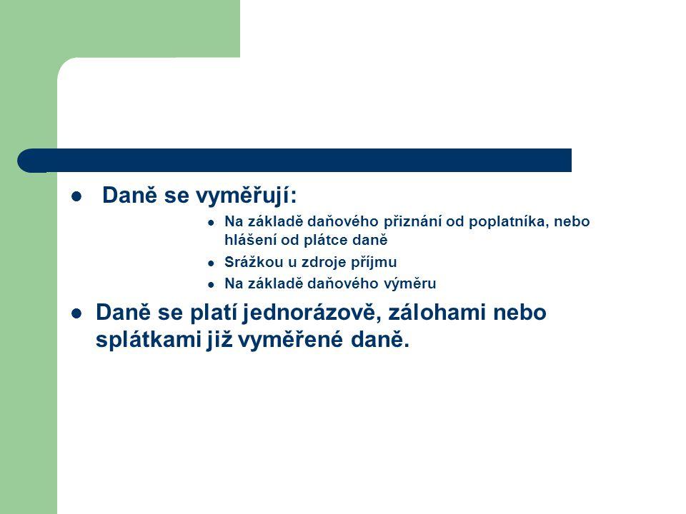 Daně se vyměřují: Na základě daňového přiznání od poplatníka, nebo hlášení od plátce daně Srážkou u zdroje příjmu Na základě daňového výměru Daně se p