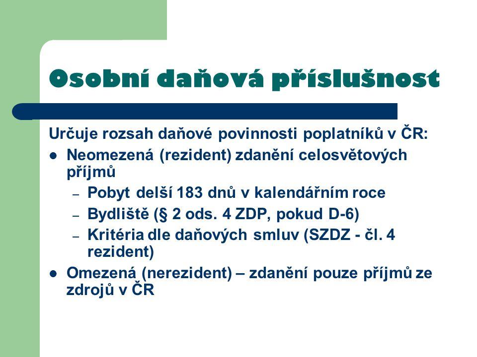 Osobní daňová příslušnost Určuje rozsah daňové povinnosti poplatníků v ČR: Neomezená (rezident) zdanění celosvětových příjmů – Pobyt delší 183 dnů v k