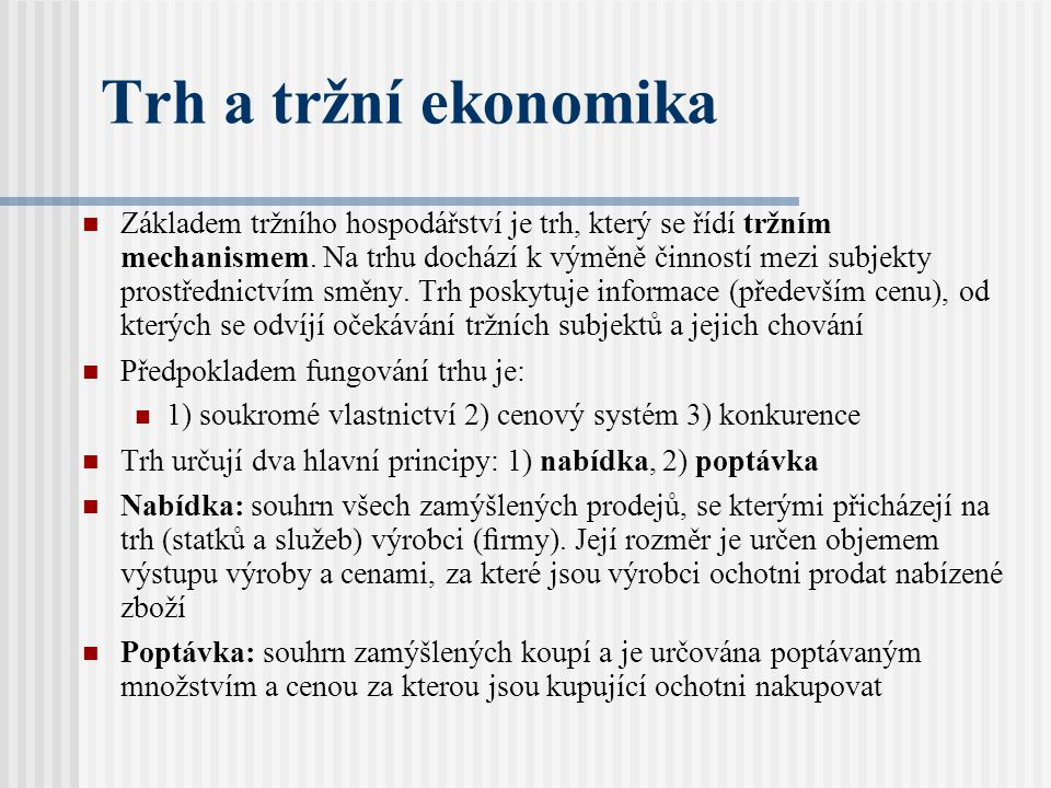 Trh a tržní ekonomika Základem tržního hospodářství je trh, který se řídí tržním mechanismem.