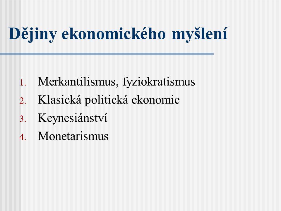 Dějiny ekonomického myšlení 1.Merkantilismus, fyziokratismus 2.