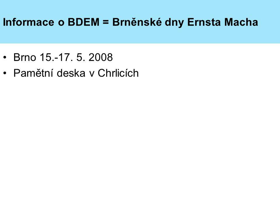 Informace o BDEM = Brněnské dny Ernsta Macha Brno 15.-17. 5. 2008 Pamětní deska v Chrlicích