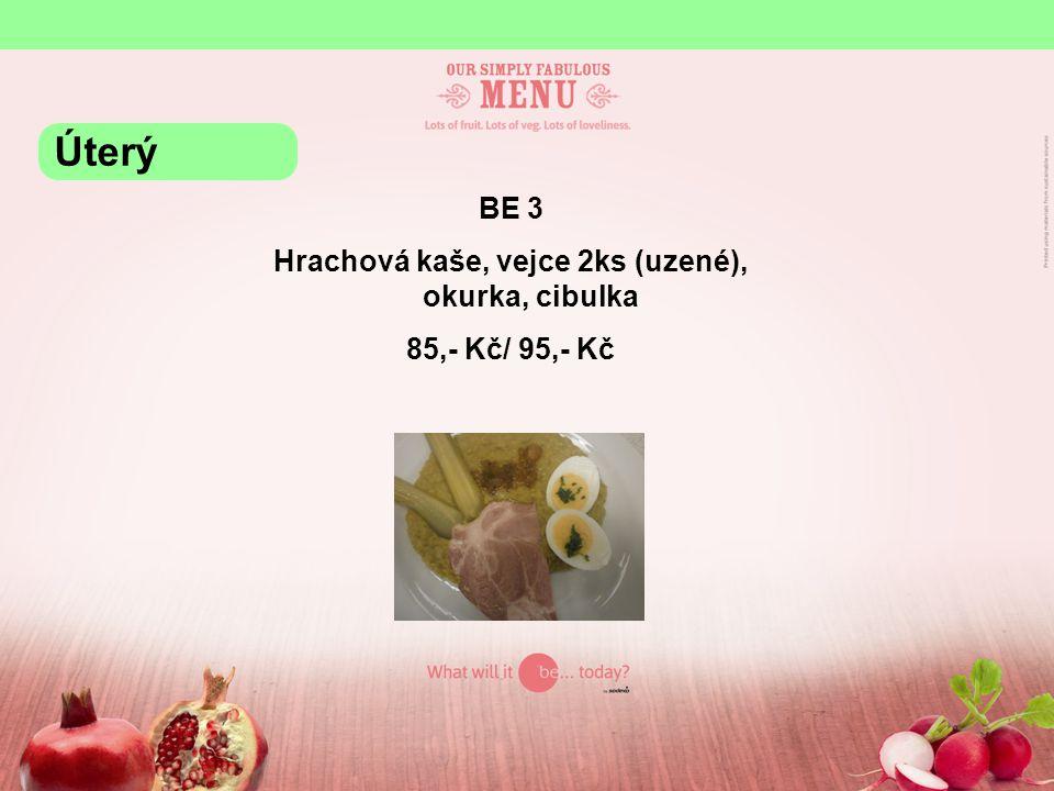 BE 3 Hrachová kaše, vejce 2ks (uzené), okurka, cibulka 85,- Kč/ 95,- Kč Úterý