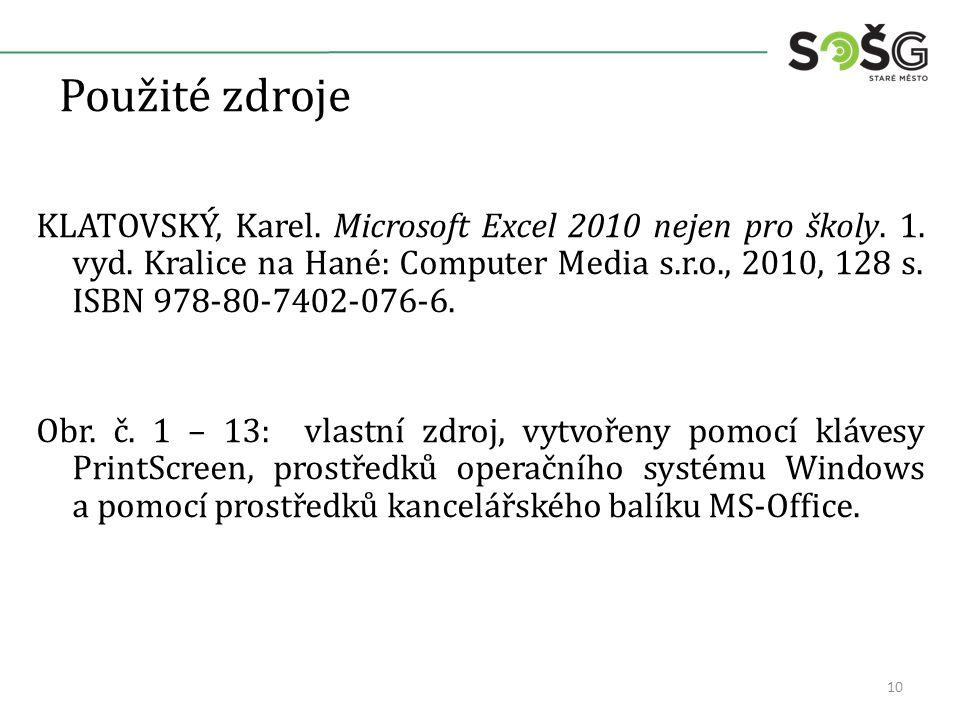 Použité zdroje KLATOVSKÝ, Karel. Microsoft Excel 2010 nejen pro školy. 1. vyd. Kralice na Hané: Computer Media s.r.o., 2010, 128 s. ISBN 978-80-7402-0