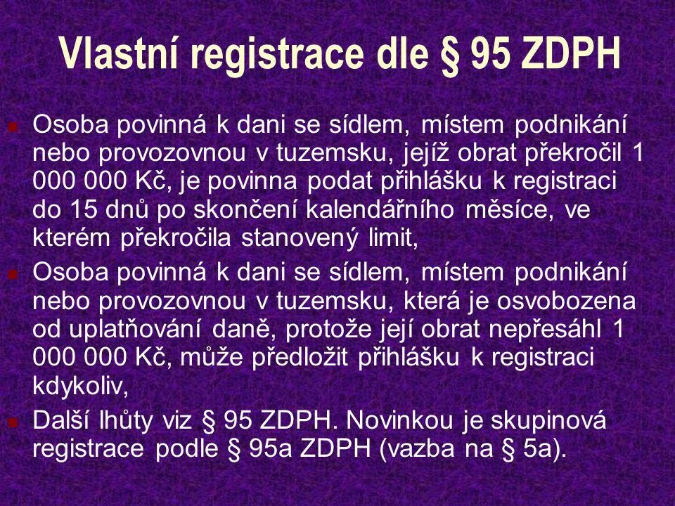 Vlastní registrace dle § 95 ZDPH Osoba povinná k dani se sídlem, místem podnikání nebo provozovnou v tuzemsku, jejíž obrat překročil 1 000 000 Kč, je povinna podat přihlášku k registraci do 15 dnů po skončení kalendářního měsíce, ve kterém překročila stanovený limit, Osoba povinná k dani se sídlem, místem podnikání nebo provozovnou v tuzemsku, která je osvobozena od uplatňování daně, protože její obrat nepřesáhl 1 000 000 Kč, může předložit přihlášku k registraci kdykoliv, Další lhůty viz § 95 ZDPH.